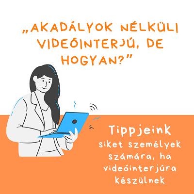 """""""Akadályok nélküli videóinterjú, de hogyan?"""" II. Tippjeink siket személyek számára, ha videóinterjúra készülnek"""