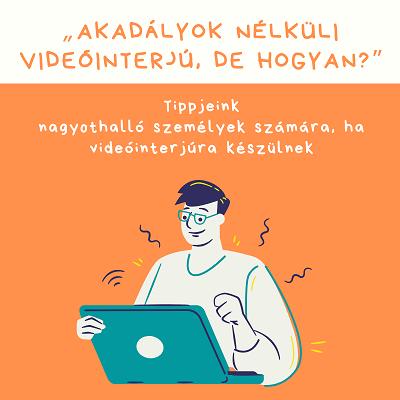 """""""Akadályok nélküli videóinterjú, de hogyan?"""" Tippjeink nagyothalló személyek számára, ha videóinterjúra készülnek"""